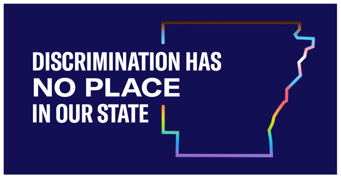 """Outline of the state of Arkansas in pride and trans flag colors with the words """"Discrimination has no place in our state"""""""