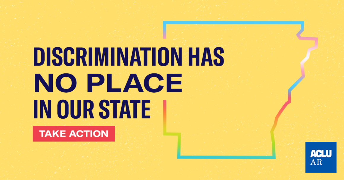 """The State of Arkansas outlined in LGBTQ and Trans flag colors. Text reads """"Discrimination has no place in our state. Take Action"""""""
