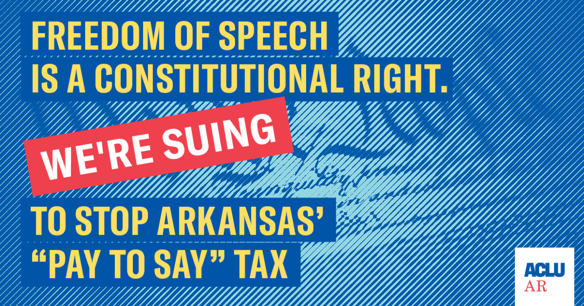 "Freedom of Speech is a Constitutional Right. We're Suing to Stop Arkansas' ""Pay to Say"" Tax"